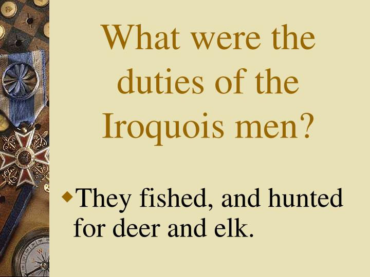 What were the duties of the Iroquois men?