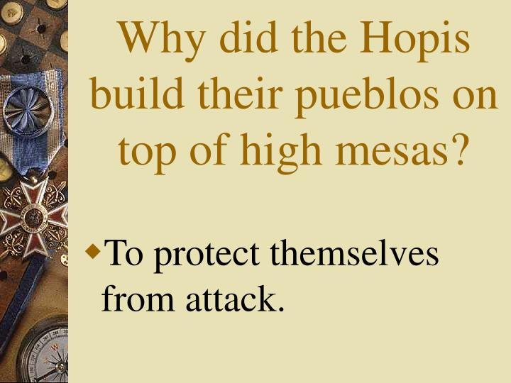 Why did the Hopis build their pueblos on top of high mesas?