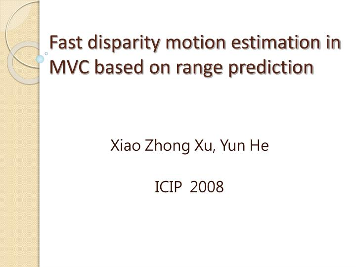 fast disparity motion estimation in mvc based on range prediction n.