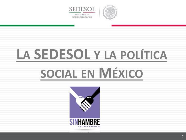 La SEDESOL y la política social en México