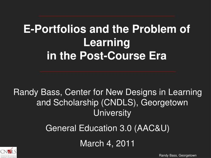 e portfolios and the problem of learning in the post course era n.