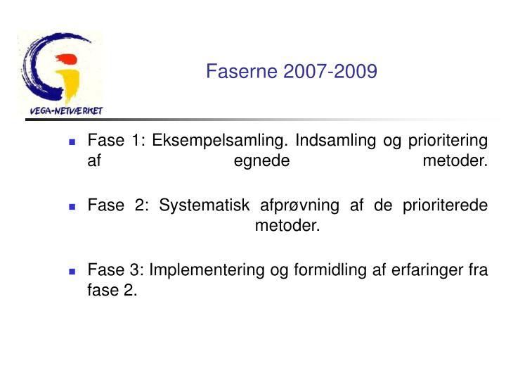 Faserne 2007-2009