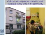 children without parents placed in small surrogate family units in the community