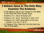 i believe jesus is the only way examine the evidence