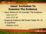 jesus invitation to examine the evidence