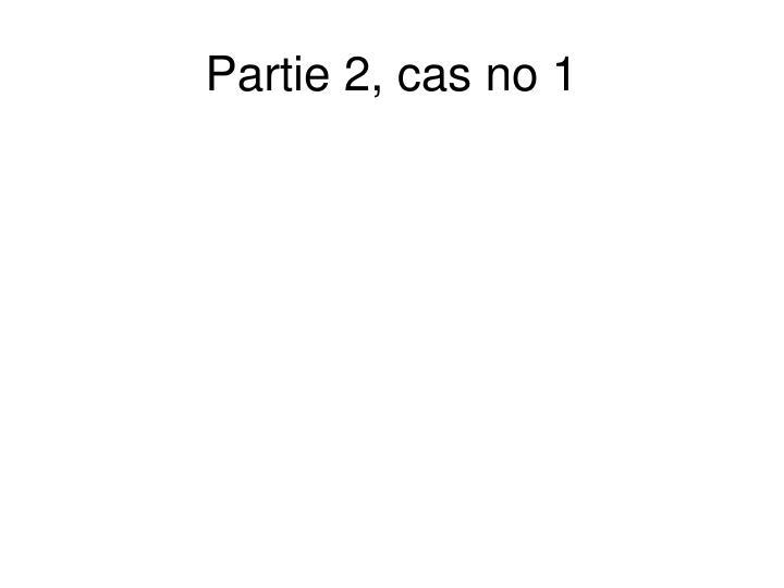 Partie 2 cas no 1