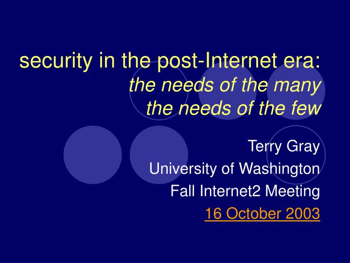 Security in the post internet era the needs of the many the needs of the few
