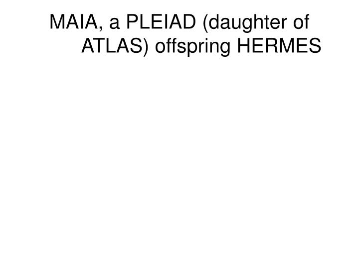 MAIA, a PLEIAD (daughter of ATLAS) offspring HERMES