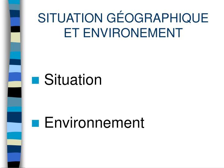 Situation g ographique et environement