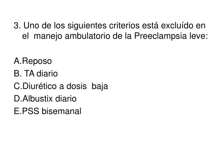 3. Uno de los siguientes criterios está excluído en el  manejo ambulatorio de la Preeclampsia leve...