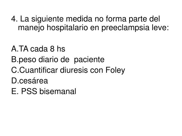 4. La siguiente medida no forma parte del manejo hospitalario en preeclampsia leve: