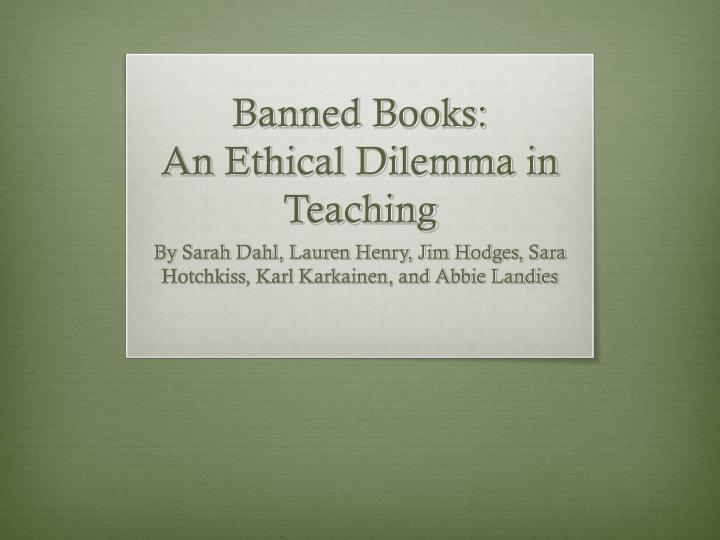 Banned books an ethical dilemma in teaching