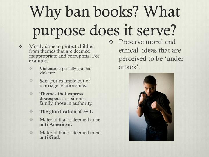 Why ban books? What purpose does it serve?