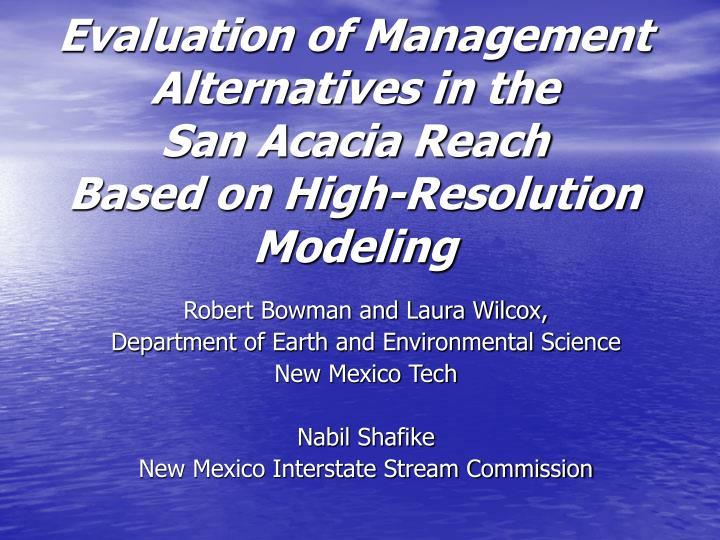 evaluation of management alternatives in the san acacia reach based on high resolution modeling n.