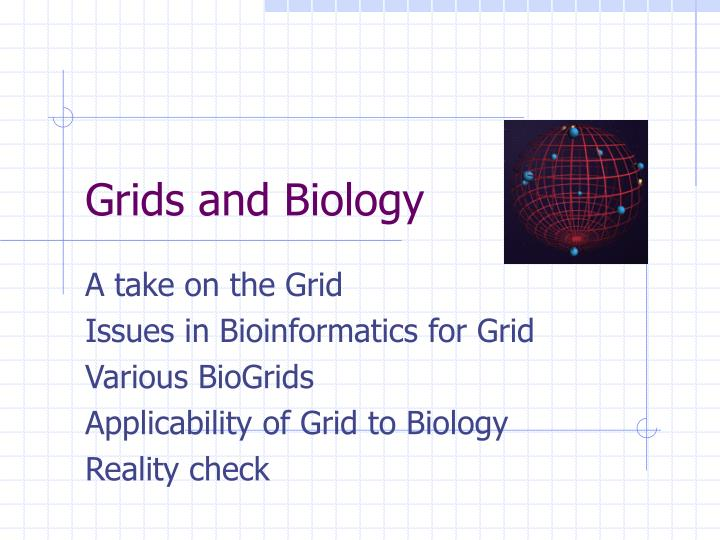 Grids and biology1