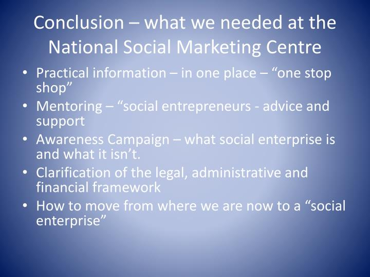 Conclusion – what we needed at the National Social Marketing Centre