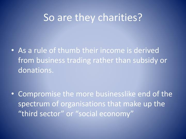 So are they charities?