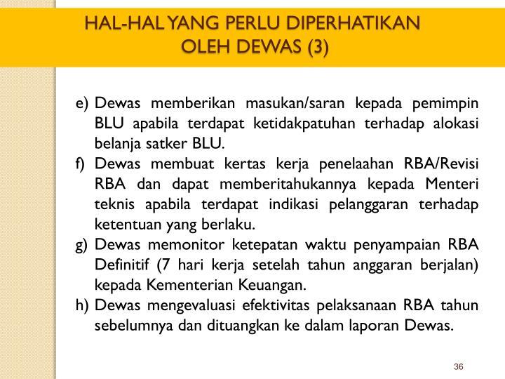 Dewas memberikan masukan/saran kepada pemimpin BLU apabila terdapat ketidakpatuhan terhadap alokasi belanja satker BLU.