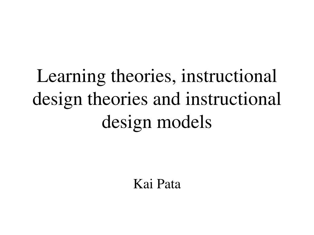 Ppt Learning Theories Instructional Design Theories And Instructional Design Models Powerpoint Presentation Id 4704670