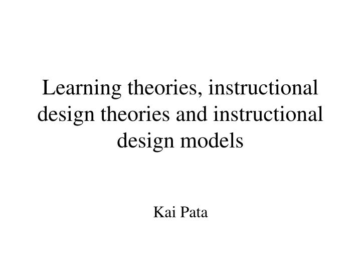 Ppt Learning Theories Instructional Design Theories And