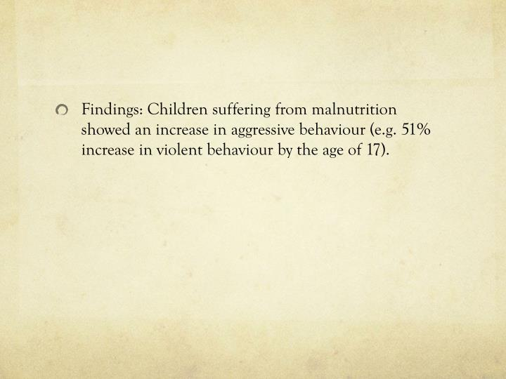 Findings: Children suffering from malnutrition showed an increase in aggressive