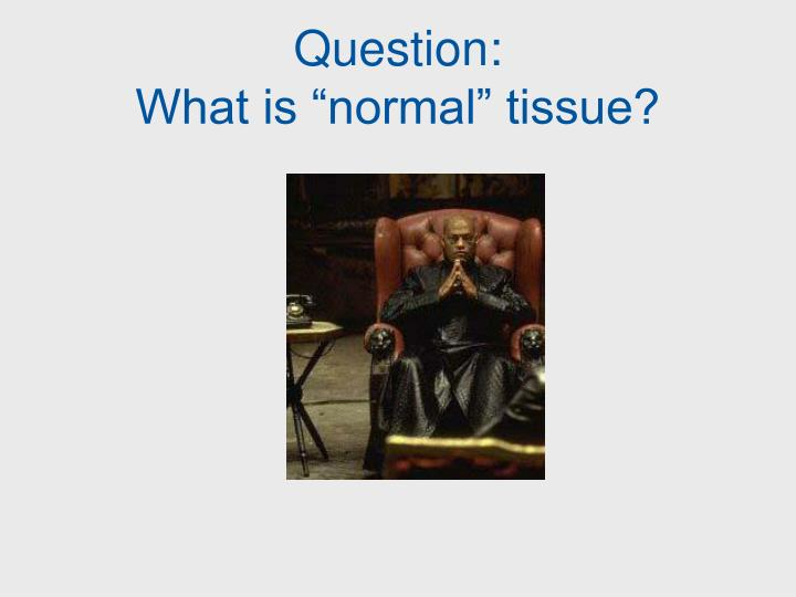 Question what is normal tissue