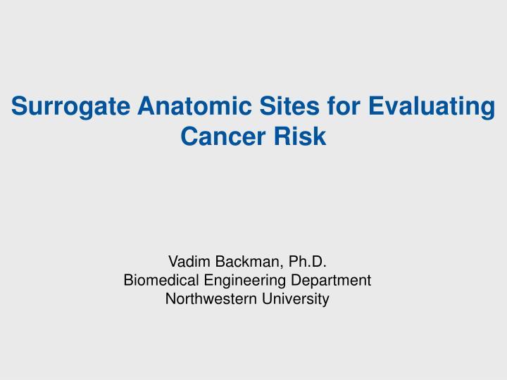 Surrogate Anatomic Sites for Evaluating Cancer Risk