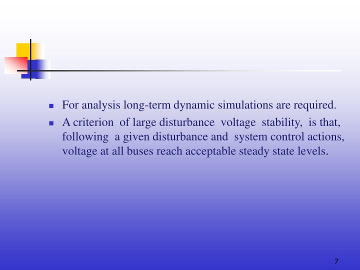 For analysis long-term dynamic simulations are required.