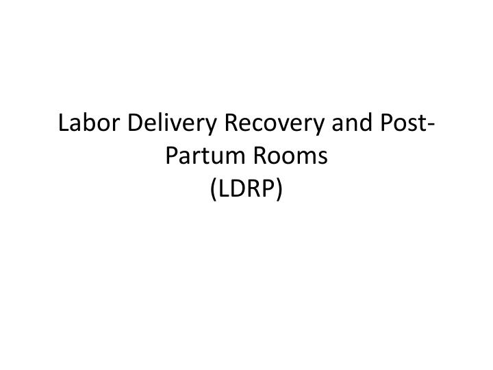 labor delivery recovery and post partum rooms ldrp n.