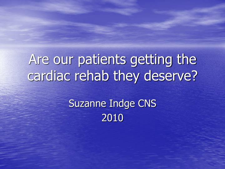 are our patients getting the cardiac rehab they deserve n.