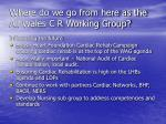where do we go from here as the all wales c r working group1