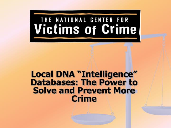 """Local DNA """"Intelligence"""" Databases: The Power to Solve and Prevent More Crime"""