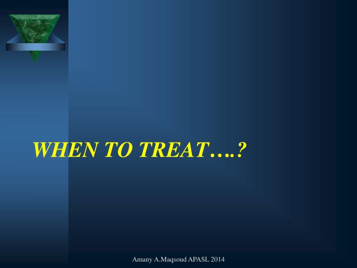 When to treat….?