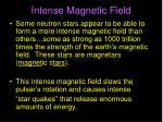 intense magnetic field