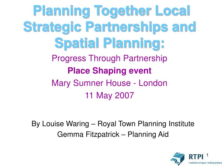Planning together local strategic partnerships and spatial planning