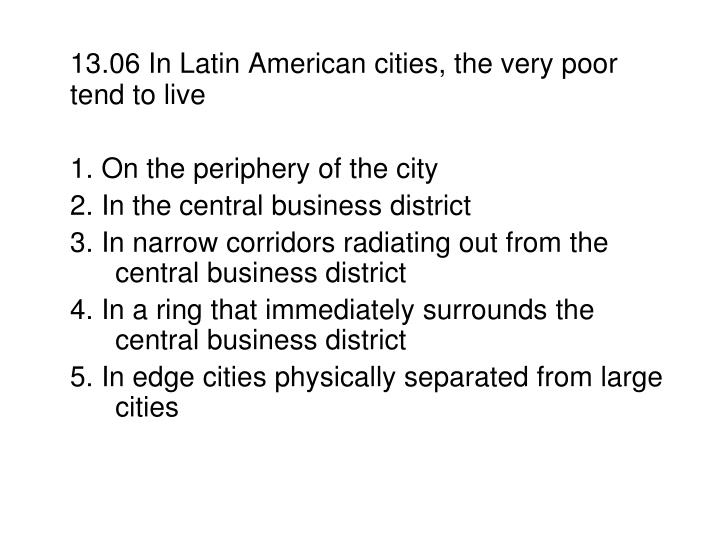 13.06 In Latin American cities, the very poor tend to live