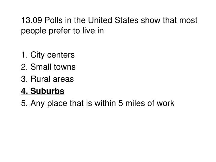 13.09 Polls in the United States show that most people prefer to live in
