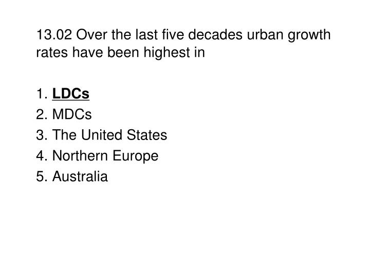 13.02 Over the last five decades urban growth rates have been highest in