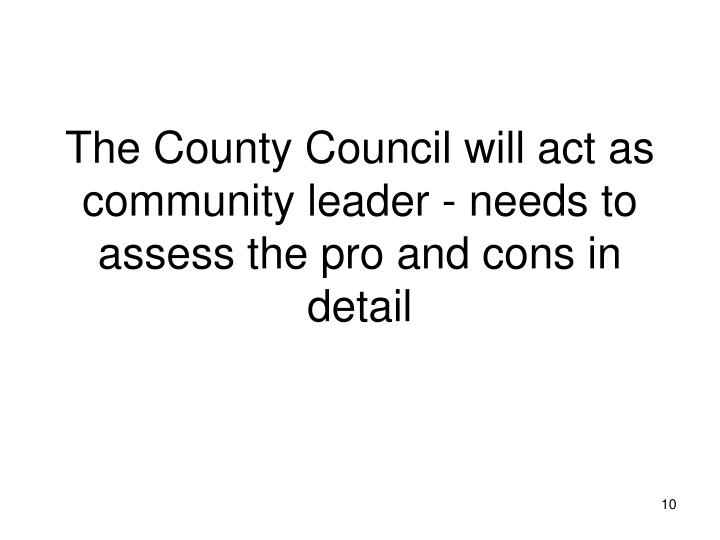 The County Council will act as community leader - needs to assess the pro and cons in detail