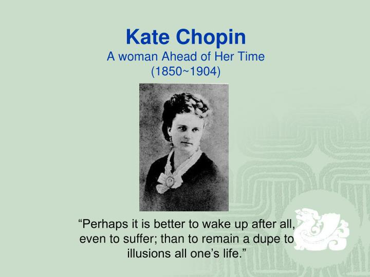 kate chopin s life and work Kate chopin's the awakening is a frank look no one work is a perfect example of 'realism chronology of her life with edsitement resource kate chopin.