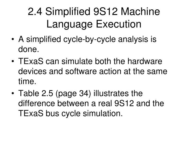 2.4 Simplified 9S12 Machine Language Execution