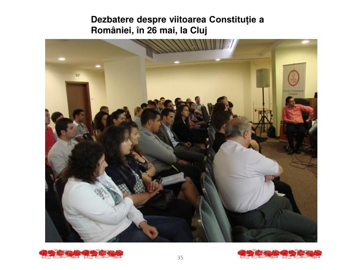 Dezbatere despre viitoarea Constituție a României, în 26 mai, la Cluj