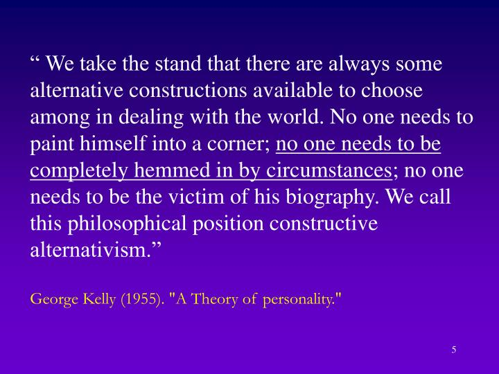 """"""" We take the stand that there are always some alternative constructions available to choose among in dealing with the world. No one needs to paint himself into a corner;"""