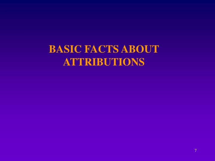 BASIC FACTS ABOUT ATTRIBUTIONS