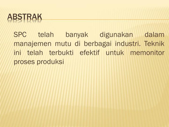 SPC telah banyak digunakan dalam manajemen mutu di berbagai industri. Teknik ini telah terbukti efektif untuk memonitor proses produksi