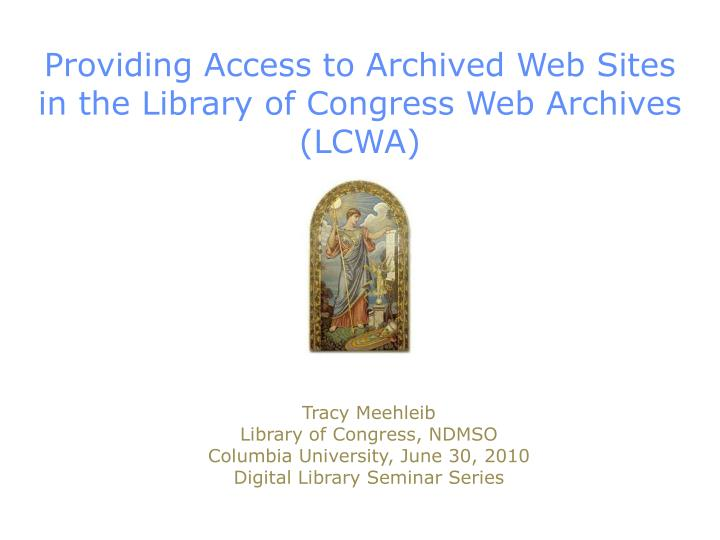 Providing access to archived web sites in the library of congress web archives lcwa