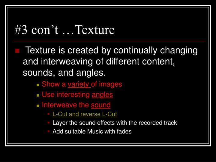 #3 con't …Texture