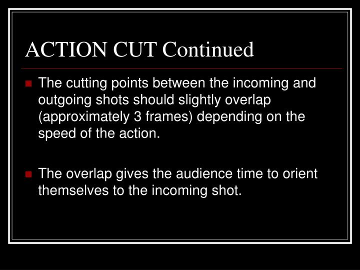 ACTION CUT Continued