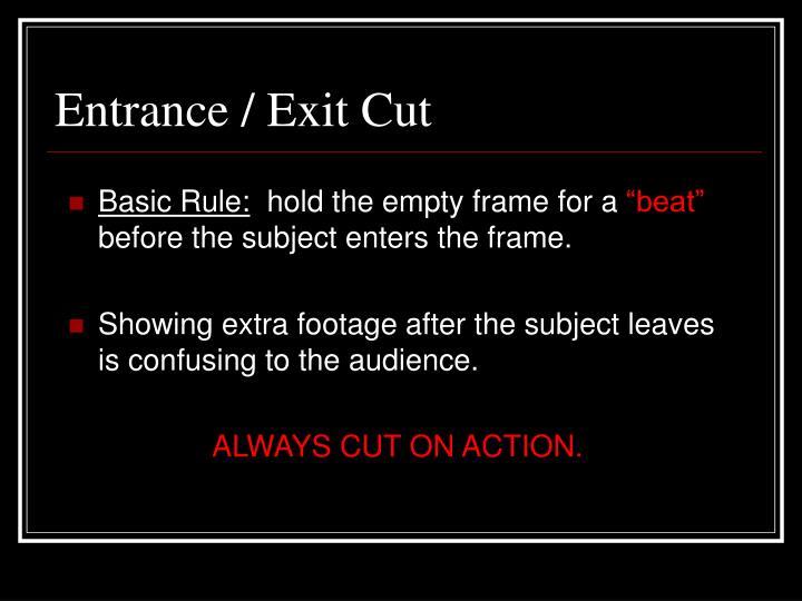 Entrance / Exit Cut