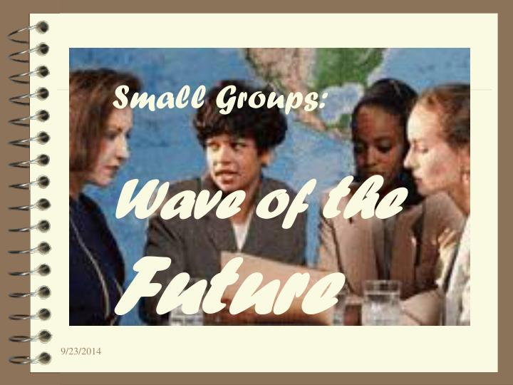 PPT - Small Groups: Wave of the Future PowerPoint Presentation - ID